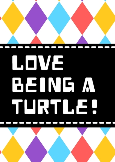 Love Being A Turtle!