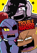 TROUBLEMAKERS!!