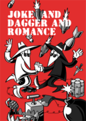 JOKE AND DAGGER AND ROMANCE