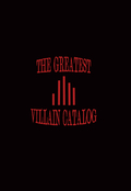 THE GREATEST VILLAIN CATALOG