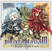 pixivFantasiaⅢ ~Original Sound Track~